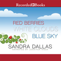 Red Berries, White Clouds, Blue Sky - Sandra Dallas