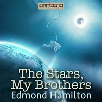 The Stars, My Brothers - Edmond Hamilton