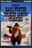 Hard Winter at Broken Arrow Crossing - Stephen Bly
