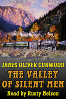 The Valley of Silent Men - James Oliver Curwood