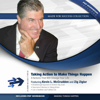 Taking Action to Make Things Happen: 9 Actions That Will Change Your Life - Kevin L. McCrudden, Zig Ziglar