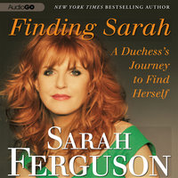 Finding Sarah: A Duchess's Journey to Find Herself - Sarah Ferguson