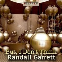 But, I Don't Think - Randall Garrett