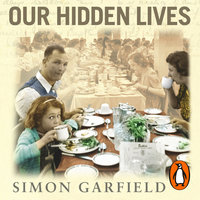 Our Hidden Lives: The Remarkable Diaries of Postwar Britain - Simon Garfield