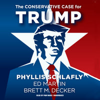 The Conservative Case for Trump - Brett M. Decker,Phyllis Schlafly,Ed Martin