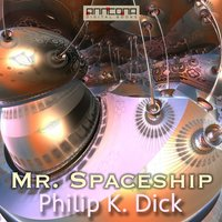 Mr. Spaceship - Philip K. Dick