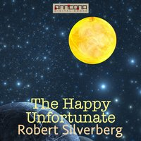 The Happy Unfortunate - Robert Silverberg