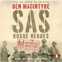 SAS: Rogue Heroes – the Authorized Wartime History - Ben MacIntyre