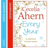 Cecelia Ahern Short Stories – The Every Year Collection: The Every Year Collection - Cecelia Ahern