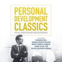 Personal Development Classics - Various authors, James Allen, Napoleon Hill, George Lincoln Walton, Henry Thomas Hamblin, Frank Channing Haddock