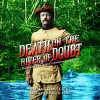 Death on the River of Doubt - Theodore Roosevelt's Amazon Adventure - Samantha Seiple