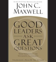 Good Leaders Ask Great Questions - John C. Maxwell