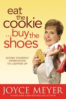 Eat the Cookie... Buy the Shoes - Joyce Meyer