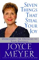 Seven Things That Steal Your Joy - Joyce Meyer