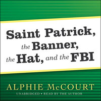 Saint Patrick, The Banner, The Hat, and the FBI - Alphie McCourt