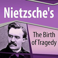 Nietzsche's The Birth of Tragedy - Friedrich Nietzsche