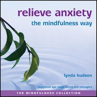 Relieve Anxiety the Mindfulness Way - Lynda Hudson