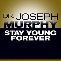 Stay Young Forever - Dr. Joseph Murphy
