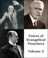 Voices of Evangelical Preachers - Volume 3 - Charles M. Alexander,Billy Sunday,George W. Truett