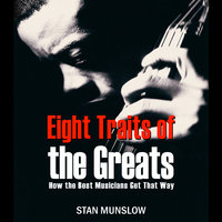 Eight Straits of the Greats - How the Best Musicians Get That Way - Stan Munslow