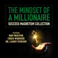 The Mindset of a Millionaire - Larry Iverson,Mark Victor Hansen,Chris Widener,Debbie Allen,Bob Proctor,Loral Langemeier,James Malinchak,Sherrin Ross Ingram,Pamela Jett,Charley Tremendous Jones