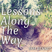 Lessons Along the Way - Pam Bennet
