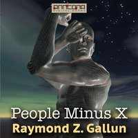 People Minus X - Raymond Z. Gallun