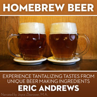 Homebrew Beer - Experience Tantalizing Tastes From Unique Beer Making Ingredients - Eric Andrews