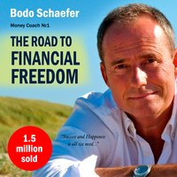 The Road to Financial Freedom - Earn Your First Million in Seven Years - Bodo Schäfer