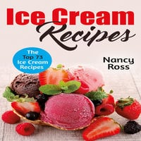 Ice Cream Recipes - The Top 73 Ice Cream Recipes - Nancy Ross