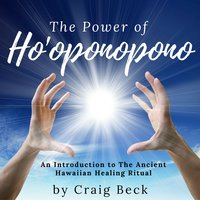 The Power of Ho'oponopono - An Introduction to The Ancient Hawaiian Healing Ritual - Craig Beck