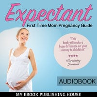 Expectant - First Time Mom Pregnancy Guide - Various Authors