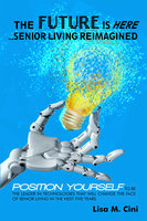 The Future Is Here - Senior Living Reimagined - Lisa M. Cini