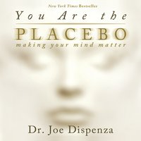 You Are The Placebo - Joe Dispenza