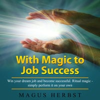 With Magic to Job Success - Magus Herbst