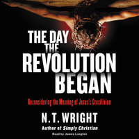 The Day the Revolution Began - N.T. Wright