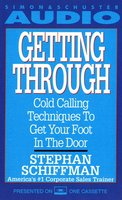 Getting Through: Cold Calling Techniques To Get Your Foot In The Door - Stephan Schiffman