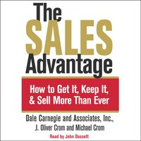 The Sales Advantage: How to Get it, Keep it, and Sell More Than Ever - Dale Carnegie,J. Oliver Crom,Michael A. Crom