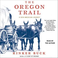 The Oregon Trail: A New American Journey - Rinker Buck