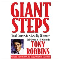 Giant Steps: Small Changes to Make a Big Difference - Tony Robbins