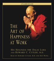 The Art of Happiness at Work - His Holiness the Dalai Lama,Howard C. Cutler