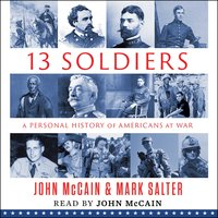 Thirteen Soldiers: A Personal History of Americans at War - John McCain,Mark Salter