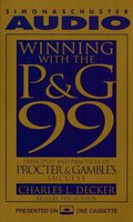 Winning With the P&G 99: Principles and Practices of Procter & Gamble's Success - Charles L. Decker