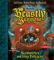Sea Monsters and other Delicacies: An Awfully Beastly Business Book Two - Matthew Morgan,David Sinden,Guy Macdonald