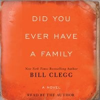 Did You Ever Have A Family - Bill Clegg