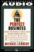 Perfect Business: How To Make A Million From Home With No Payroll No Debts No - Michael Leboeuf