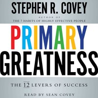 Primary Greatness: The 12 Levers of Success - Stephen R. Covey