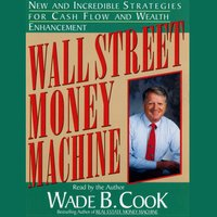 Wall Street Money Machine: New and Incredible Strategies for Cash Flow and Wealth Enhancement - Wade B. Cook