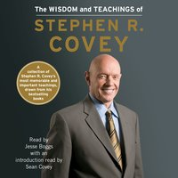 The Wisdom and Teachings of Stephen R. Covey - Stephen R. Covey