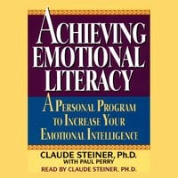 Achieving Emotional Literacy: A Personal Program to Increase Your Emotional Intelligence - George A. Steiner